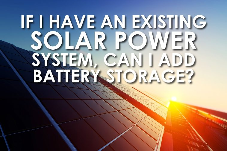 If I have an existing solar power system, can I add battery storage?
